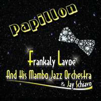 "Frankaly Lavoe and his Mambo & Jay Schiavo: ""Papillon"""