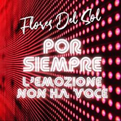 """Flores del Sol """"Por siempre – l'emozione non ha voce"""""""